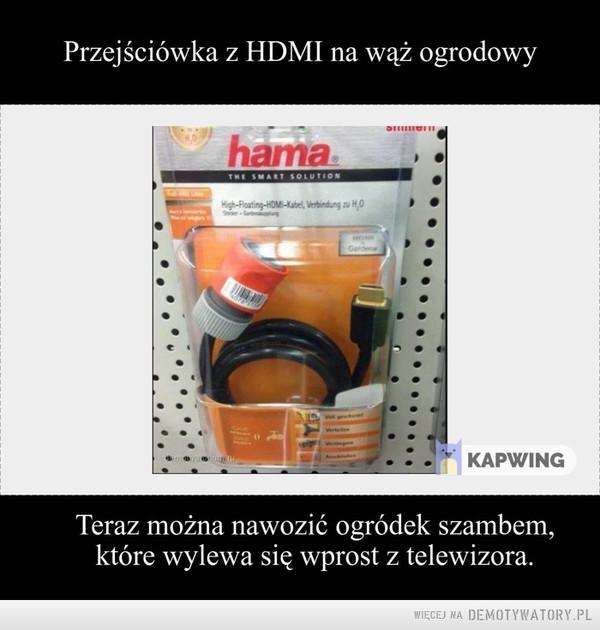 Przejściówka z HDMI na wąż ogrodowy –