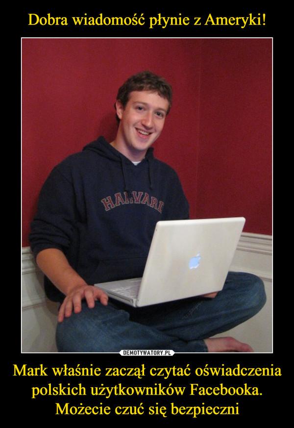 Mark właśnie zaczął czytać oświadczenia polskich użytkowników Facebooka. Możecie czuć się bezpieczni –