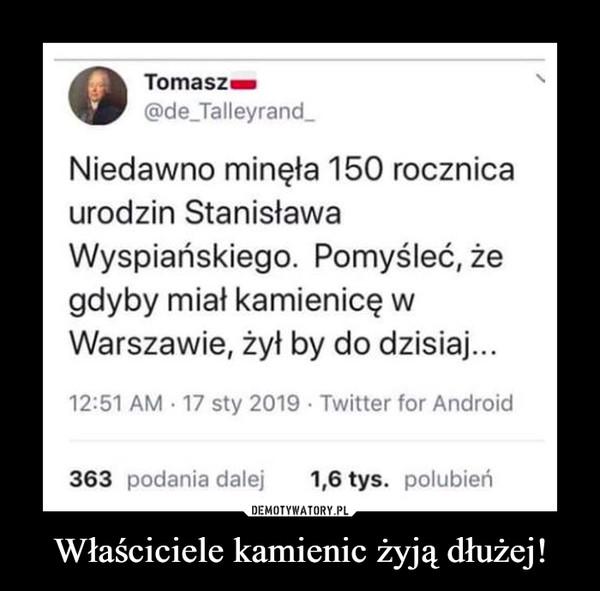 Właściciele kamienic żyją dłużej! –  Niedawno minęła 150 rocznica urodzin Stanisława Wyspiańskiego. Pomyśleć, że gdyby miał kamienicę w Warszawie, żył by do dzisiaj...