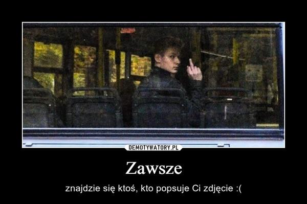 Zawsze – znajdzie się ktoś, kto popsuje Ci zdjęcie :(