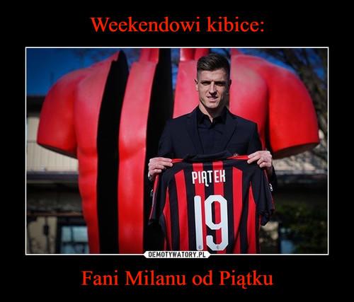 Weekendowi kibice: Fani Milanu od Piątku