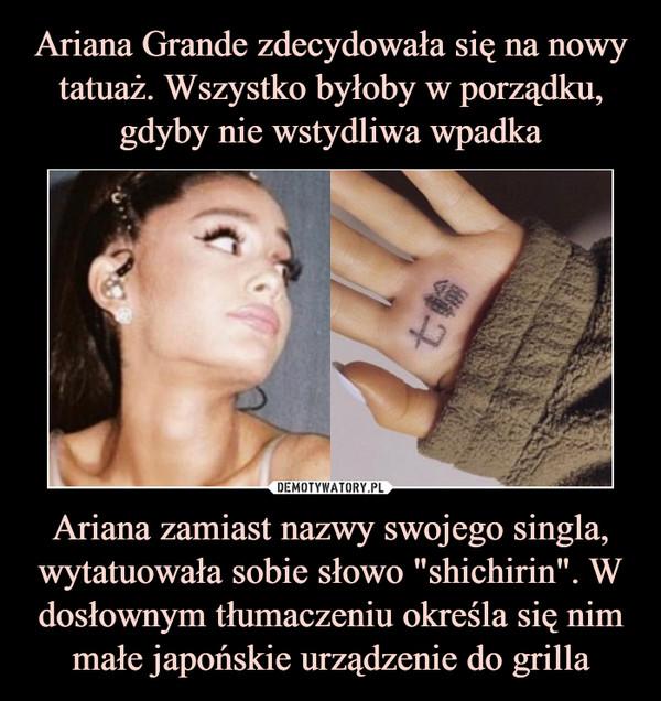 Ariana Grande Zdecydowała Się Na Nowy Tatuaż Wszystko