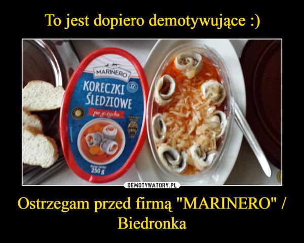 """Ostrzegam przed firmą """"MARINERO"""" / Biedronka –"""