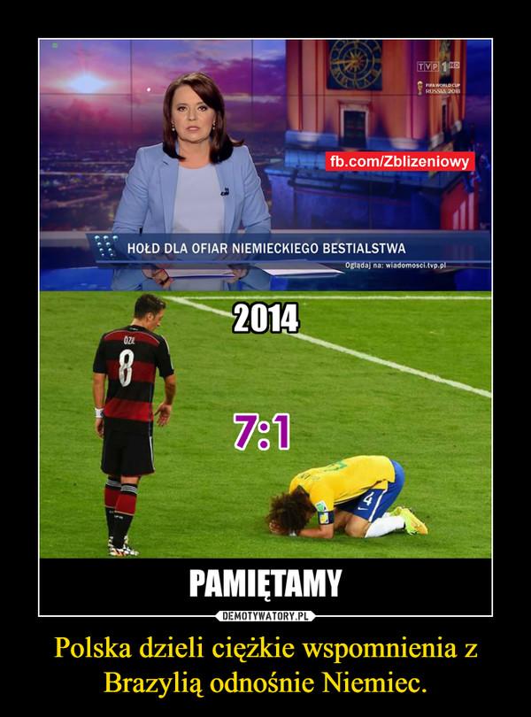 Polska dzieli ciężkie wspomnienia z Brazylią odnośnie Niemiec.