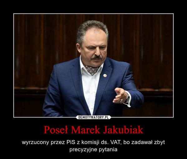 Poseł Marek Jakubiak – wyrzucony przez PiS z komisji ds. VAT, bo zadawał zbyt precyzyjne pytania