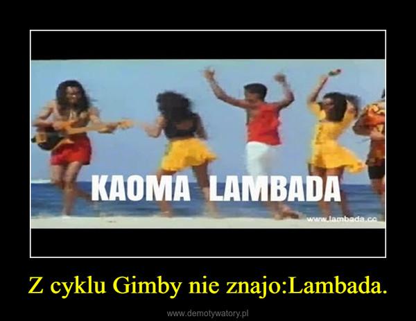 Z cyklu Gimby nie znajo:Lambada. –