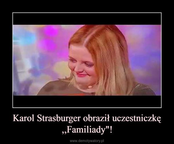 """Karol Strasburger obraził uczestniczkę ,,Familiady""""! –"""