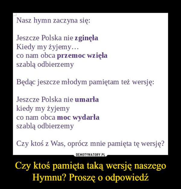 Czy ktoś pamięta taką wersję naszego Hymnu? Proszę o odpowiedź –