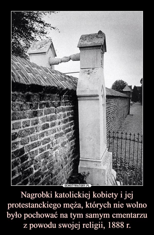 Nagrobki katolickiej kobiety i jej protestanckiego męża, których nie wolno było pochować na tym samym cmentarzu z powodu swojej religii, 1888 r. –