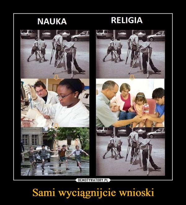 Sami wyciągnijcie wnioski –  NAUKA RELIGIA