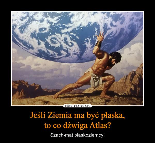 Jeśli Ziemia ma być płaska,to co dźwiga Atlas? – Szach-mat płaskoziemcy!