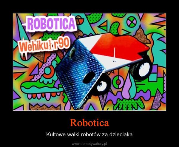 Robotica – Kultowe walki robotów za dzieciaka