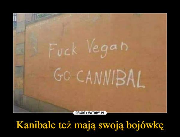 Kanibale też mają swoją bojówkę –