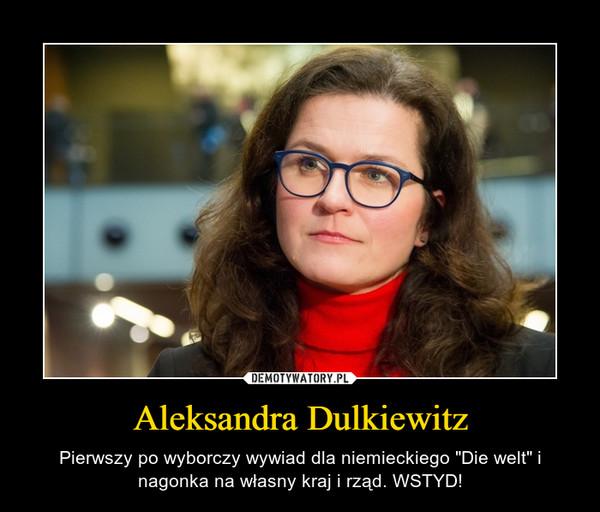 """Aleksandra Dulkiewitz – Pierwszy po wyborczy wywiad dla niemieckiego """"Die welt"""" i nagonka na własny kraj i rząd. WSTYD!"""