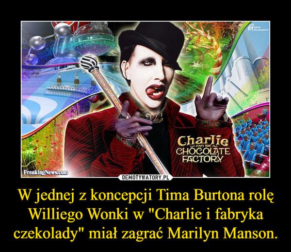 """W jednej z koncepcji Tima Burtona rolę Williego Wonki w """"Charlie i fabryka czekolady"""" miał zagrać Marilyn Manson. –"""