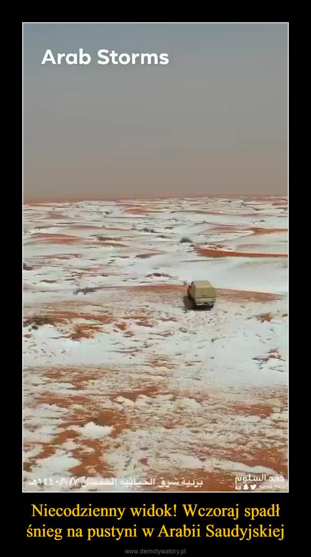 Niecodzienny widok! Wczoraj spadł śnieg na pustyni w Arabii Saudyjskiej –