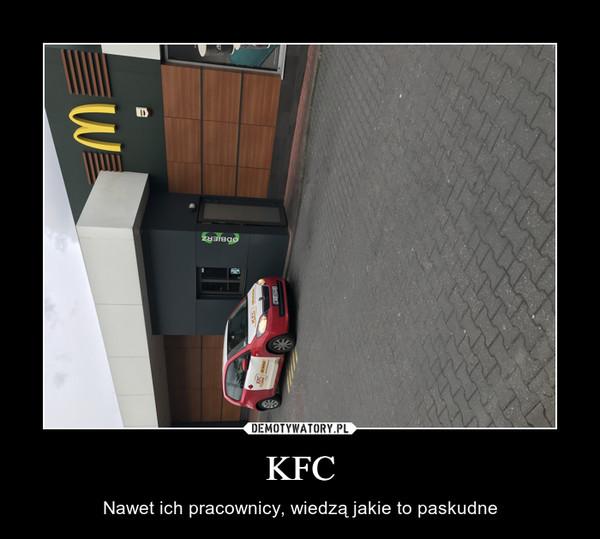 KFC – Nawet ich pracownicy, wiedzą jakie to paskudne
