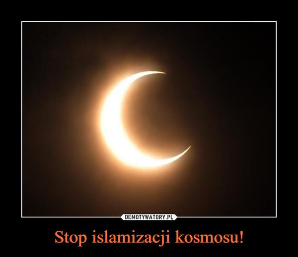 Stop islamizacji kosmosu! –
