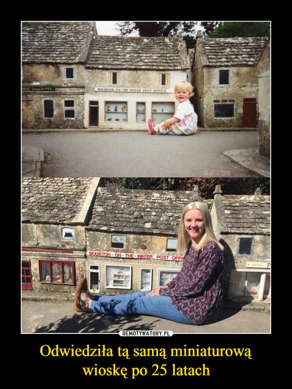 Odwiedziła tą samą miniaturowąwioskę po 25 latach –
