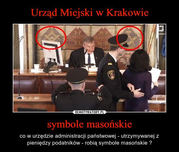 symbole masońskie – co w urzędzie administracji państwowej - utrzymywanej z pieniędzy podatników - robią symbole masońskie ?