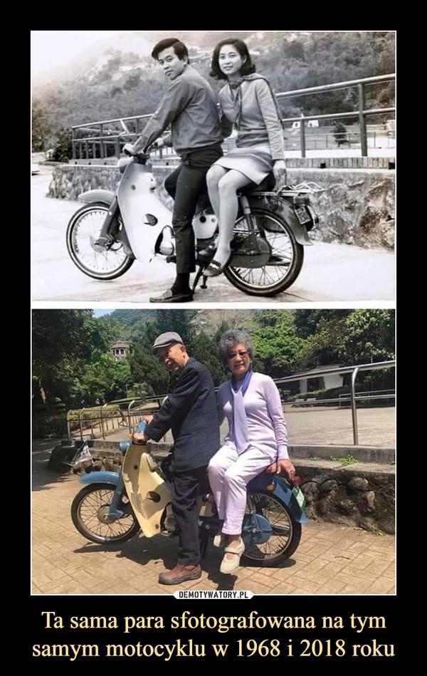 Ta sama para sfotografowana na tym samym motocyklu w 1968 i 2018 roku –