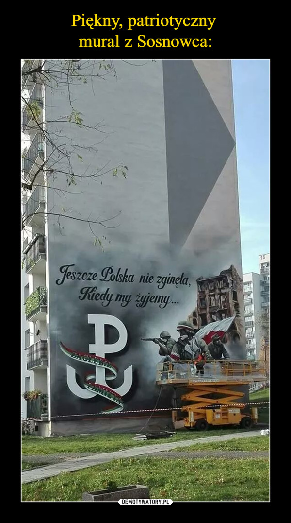 –  Jeszcze Polska nie zginęła, kiedy my żyjemy