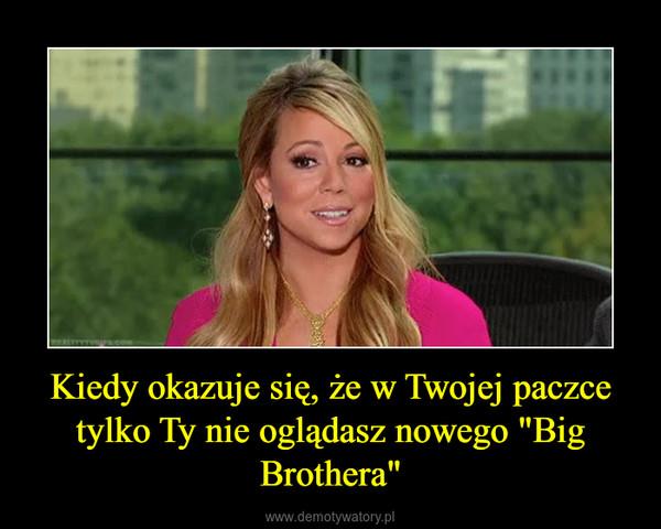 """Kiedy okazuje się, że w Twojej paczce tylko Ty nie oglądasz nowego """"Big Brothera"""" –"""