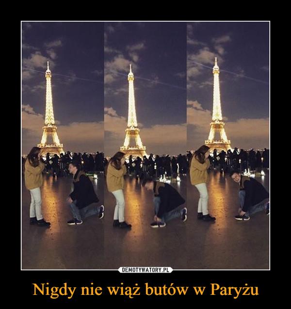 Nigdy nie wiąż butów w Paryżu –