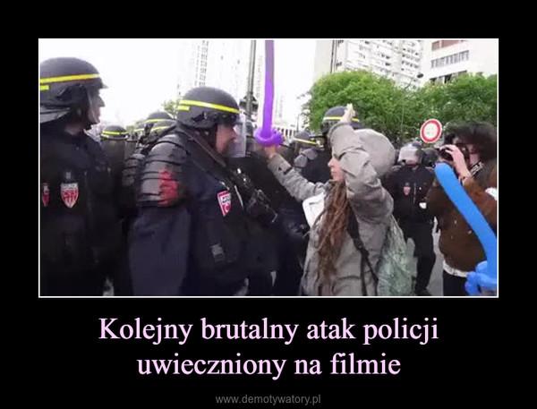 Kolejny brutalny atak policji uwieczniony na filmie –