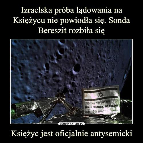 Izraelska próba lądowania na Księżycu nie powiodła się. Sonda Bereszit rozbiła się Księżyc jest oficjalnie antysemicki