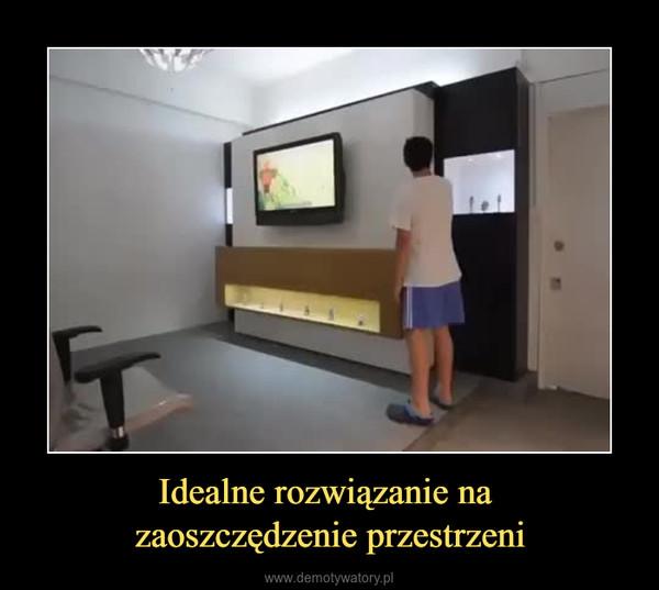 Idealne rozwiązanie na zaoszczędzenie przestrzeni –