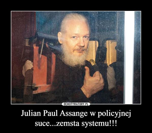 Julian Paul Assange w policyjnej suce...zemsta systemu!!! –