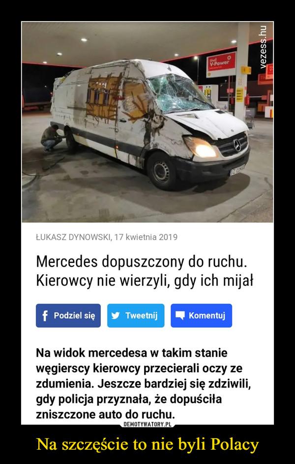 Na szczęście to nie byli Polacy –