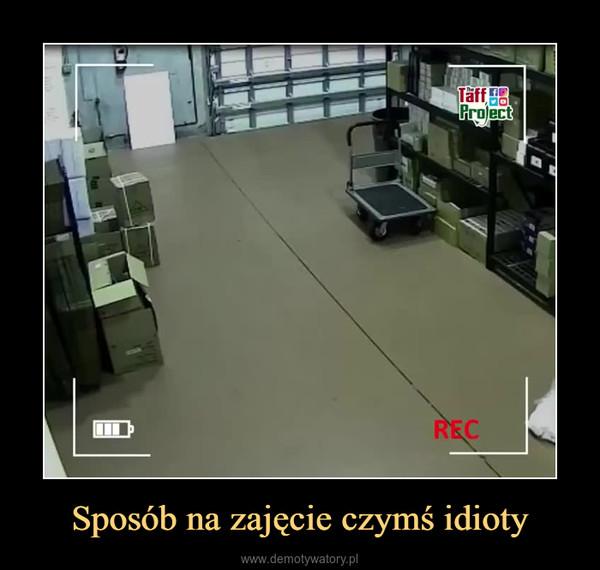 Sposób na zajęcie czymś idioty –