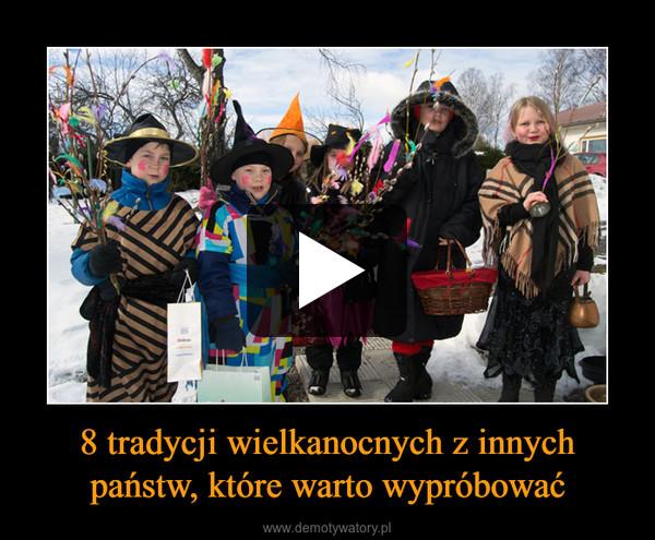 8 tradycji wielkanocnych z innych państw, które warto wypróbować –