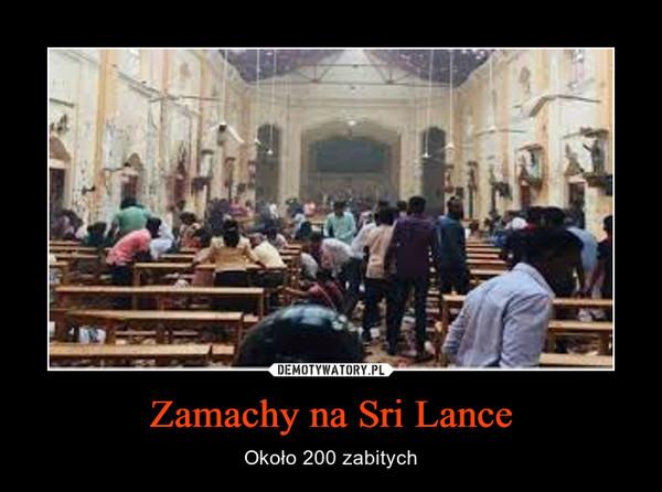 Zamachy na Sri Lance – Około 200 zabitych