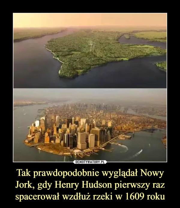 Tak prawdopodobnie wyglądał Nowy Jork, gdy Henry Hudson pierwszy raz spacerował wzdłuż rzeki w 1609 roku –