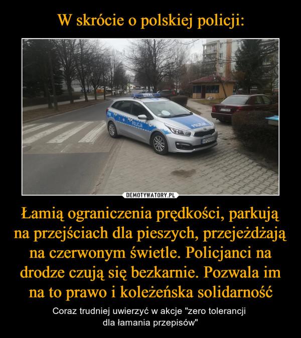 """Łamią ograniczenia prędkości, parkują na przejściach dla pieszych, przejeżdżają na czerwonym świetle. Policjanci na drodze czują się bezkarnie. Pozwala im na to prawo i koleżeńska solidarność – Coraz trudniej uwierzyć w akcje """"zero tolerancji dla łamania przepisów"""""""