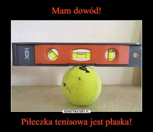 Piłeczka tenisowa jest płaska! –
