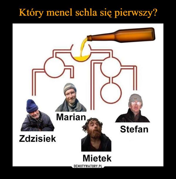 –  Zdzisiek Marian Mietek Stefan