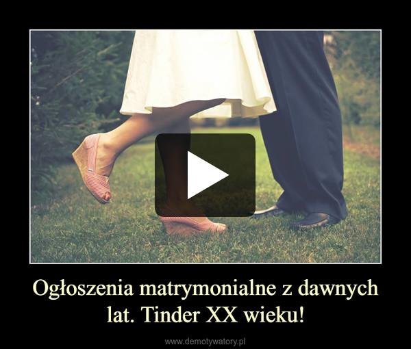 Ogłoszenia matrymonialne z dawnych lat. Tinder XX wieku! –