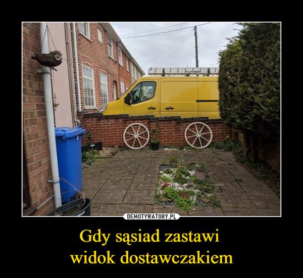 Gdy sąsiad zastawi widok dostawczakiem –