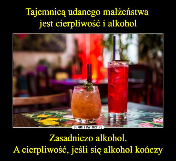 Zasadniczo alkohol.A cierpliwość, jeśli się alkohol kończy –