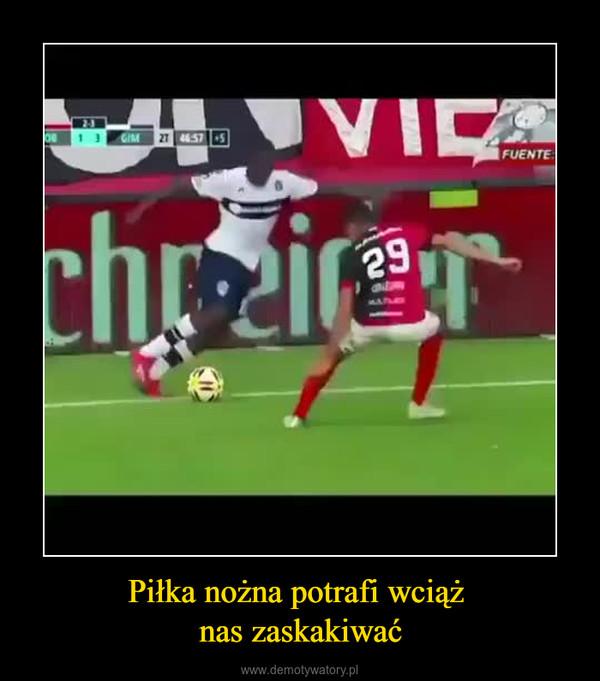 Piłka nożna potrafi wciąż nas zaskakiwać –