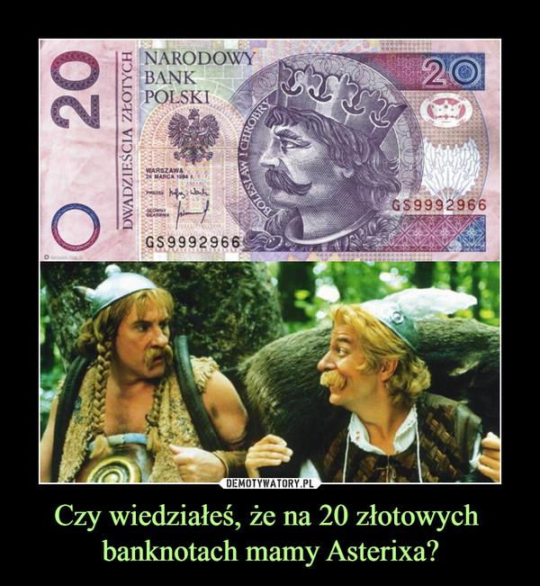 Czy wiedziałeś, że na 20 złotowych banknotach mamy Asterixa? –