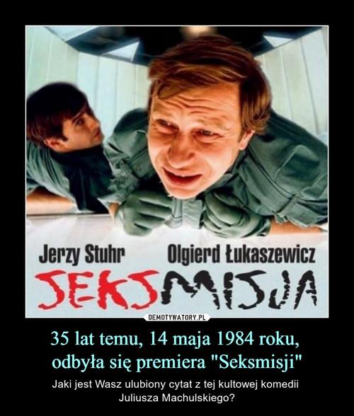 """35 lat temu, 14 maja 1984 roku,  odbyła się premiera """"Seksmisji"""""""