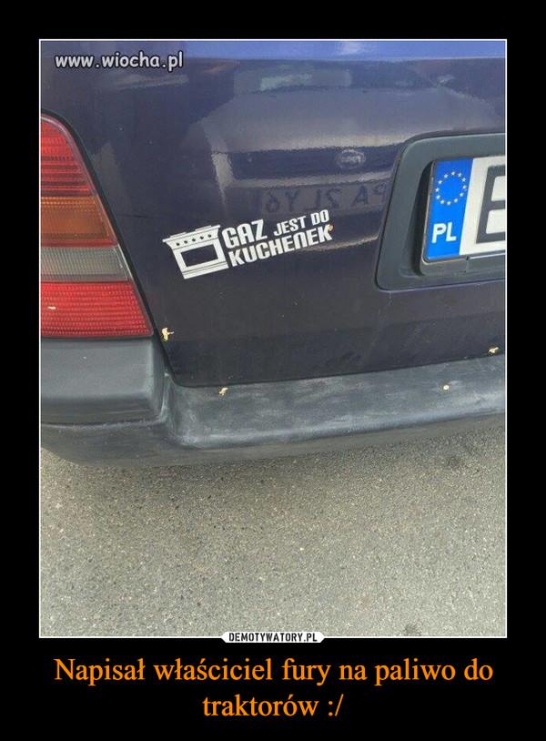 Napisał właściciel fury na paliwo do traktorów :/ –