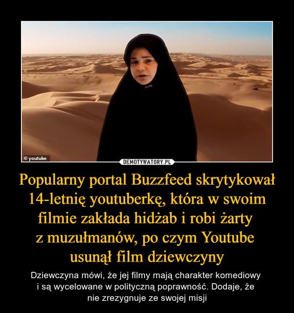 Popularny portal Buzzfeed skrytykował 14-letnię youtuberkę, która w swoim filmie zakłada hidżab i robi żarty z muzułmanów, po czym Youtube usunął film dziewczyny – Dziewczyna mówi, że jej filmy mają charakter komediowy i są wycelowane w polityczną poprawność. Dodaje, że nie zrezygnuje ze swojej misji