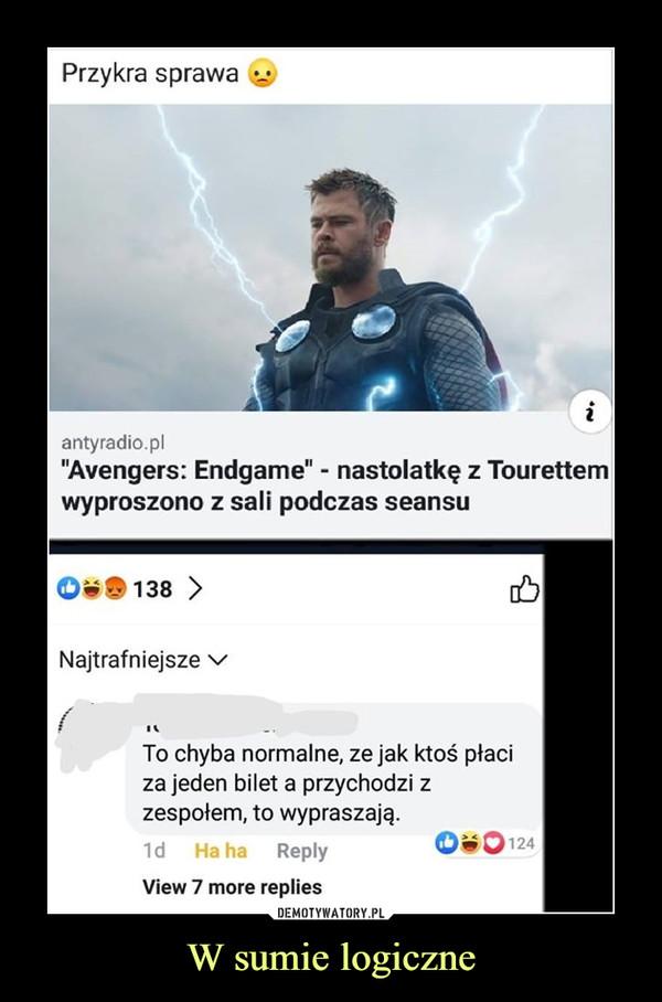 W sumie logiczne –  Przykra sprawa Avengers Endgame - nastolatkę z Tourettem wyproszono z sali podczas seansu To chyba normalne, że jak ktoś płaci za jeden bilet a przychodzi z zespołem to wypraszają