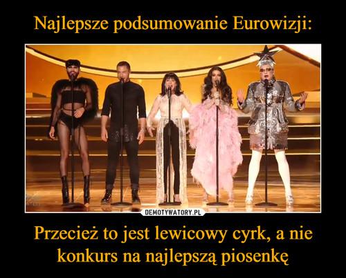 Najlepsze podsumowanie Eurowizji: Przecież to jest lewicowy cyrk, a nie konkurs na najlepszą piosenkę